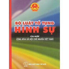Bộ Luật Tố Tụng Hình Sự Của Nước Cộng Hoà Xã Hội Chủ Nghĩa Việt Nam (2016)