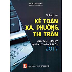 Nghiệp Vụ Kế Toán Xã, Phường, Thị Trấn (Quy Định Mới Về Quản Lý Ngân Sách 2017)
