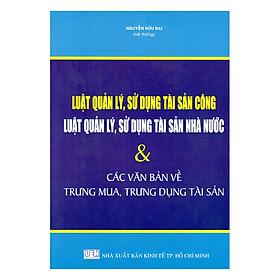 Luật Quản Lý, Sử Dụng Tài Sản Công – Luật Quản Lý, Sử Dụng Tài Sản Nhà Nước Và Các Văn Bản Về Trưng Mua, Trưng Dụng Tài Sản