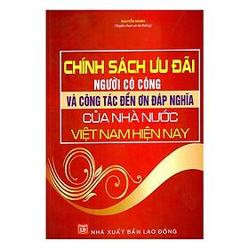 Chính Sách Ưu Đãi Người Có Công Và Công Tác Đền Ơn Đáp Nghĩa Của Nhà Nước Việt Nam Hiện Nay