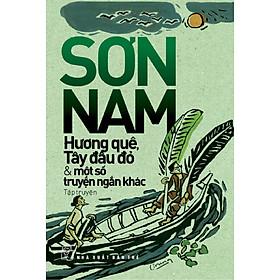 Sơn Nam - Hương Quê, Tây Đầu Đỏ Và Một Số Truyện Ngắn Khác (Tái Bản 2013)