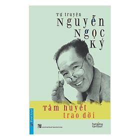 Tự Truyện Nguyễn Ngọc Ký - Tâm Huyết Trao Đời