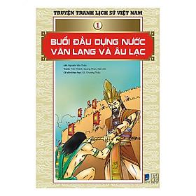 Truyện Tranh Lịch Sử Việt Nam - Buổi Đầu Dựng Nước Văn Lang Và Âu Lạc (Sách Màu)