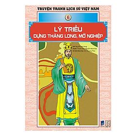 Truyện Tranh Lịch Sử Việt Nam - Lý Triều Dựng Thăng Long, Mở Nghiệp (Sách Màu)