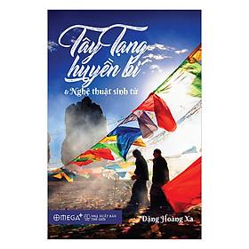 Tây Tạng Huyền Bí Và Nghệ Thuật Sinh Tử (Tái Bản 2017)