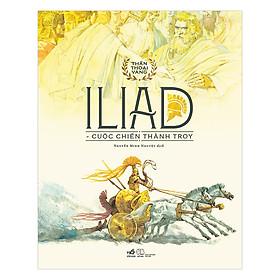 Bộ Thần Thoại Vàng - Iliad - Cuộc Chiến Thành Troy