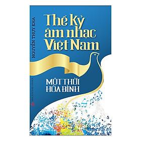 Thế Kỷ Âm Nhạc Việt Nam – Một Thời Hòa Bình