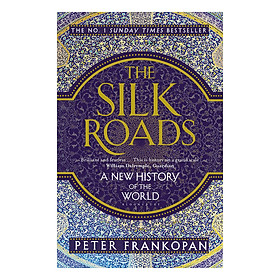 The Silk Roads : A New History Of The World