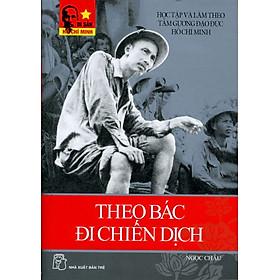 Di Sản Hồ Chí Minh - Theo Bác Đi Chiến Dịch