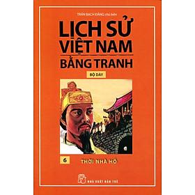 Lịch Sử Việt Nam Bằng Tranh (Tập 6) - Thời Nhà Hồ