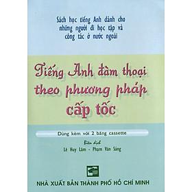 Tiếng Anh Đàm Thoại Theo Phương Pháp Cấp Tốc (Kèm 1 CD)