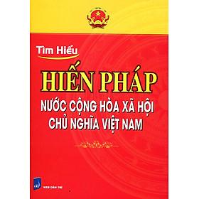 Tìm Hiểu Hiến Pháp Nước Cộng Hòa Xã Hội Chủ Nghĩa Việt Nam