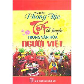 Tìm Hiểu Phong Tục Tết Cổ Truyền Trong Văn Hóa Người Việt