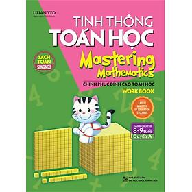 Tinh Thông Toán Học Mastering Mathematics - Work Book - Quyển A (Dành Cho Trẻ 8 - 9 Tuổi)