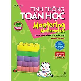Tinh Thông Toán Học Mastering Mathematics - Work Book - Quyển B (Dành Cho Trẻ 8 - 9 Tuổi)