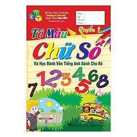 Tô Màu Chữ Số Và Học Đánh Vần Tiếng Anh Dành Cho Bé (Quyển 1)