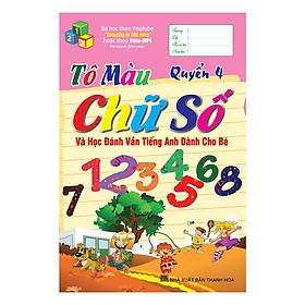 Tô Màu Chữ Số Và Học Đánh Vần Tiếng Anh Dành Cho Bé (Quyển 4)