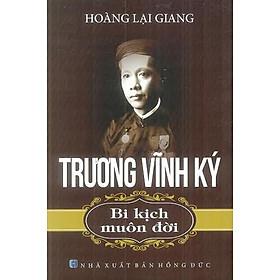 Trương Vĩnh Ký - Bi Kịch Muôn Đời