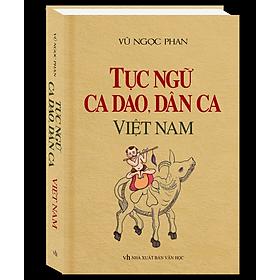 Tục Ngữ, Ca Dao, Dân Ca Việt Nam (Bìa Cứng)