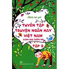Tuyển Tập Truyện Ngắn Hay Việt Nam Dành Cho Thiếu Nhi (Tập 3) - Tái Bản 2014