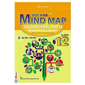Đột Phá Mindmap - Tư Duy Đọc Hiểu Môn Ngữ Văn Bằng Hình Ảnh Lớp 12