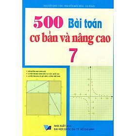 500 Bài Toán Cơ Bản Và Nâng Cao Lớp 7 (Tái Bản)