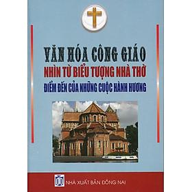 Văn Hóa Công Giáo Nhìn Từ Biểu Tượng Nhà Thờ Điểm Đến Của Những Cuộc Hành Hương