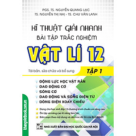 Kĩ Thuật Giải Nhanh Bài Tập Trắc Nghiệm Vật Lí 12 (Tập 1)