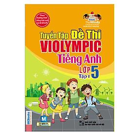 Tuyển Tập Đề Thi Violympic Tiếng Anh Lớp 5 - Tập 1 (Kèm Audio Tại App MCBooks)