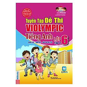 Tuyển Tập Đề Thi Violympic Tiếng Anh Lớp 6  - Tập 2 (Kèm Audio Tại App MCBooks)