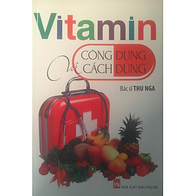 Vitamin Công Dụng Và Cách Dùng