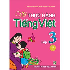 Vở Bài Tập Thực Hành Tiếng Việt Lớp 3 - Tập 1