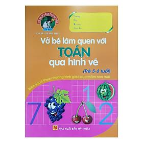 Vở Bé Làm Quen Với Toán Qua Hình Vẽ (Dành Cho Trẻ 5 - 6 Tuổi)