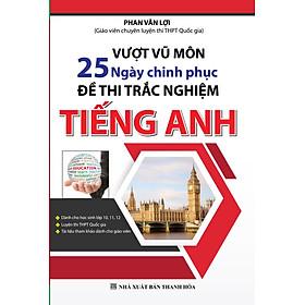 Vượt Vũ Môn 25 Ngày Chinh Phục Đề Thi Trắc Nghiệm Tiếng Anh