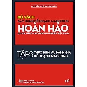 Xây Dựng Kế Hoạch Marketing Hoàn Hảo - Tập 3: Thực Hiện Và Đánh Giá Kế Hoạch Marketing