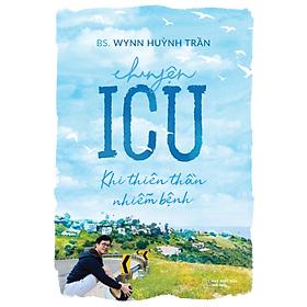 Chuyện ICU - Khi thiên thần nhiễm bệnh - Tác giả: BS Wynn Huỳnh Trần