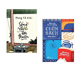 Combo 2 cuốn sách: Sống vốn đơn thuần  + Làm sao nói về những cuốn sách chưa đọc?
