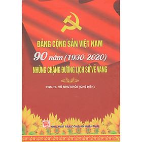 Đảng Cộng Sản Việt Nam 90 Năm (1930-2020) Những Chặng Đường Lịch Sử Vẻ Vang