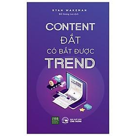 Content Đắt Có Bắt Được Trend: Cuốn Sách Giúp Bạn Gia Tăng Khối Lượng Và Tỷ Lệ Chuyển Đổi Khách Hàng