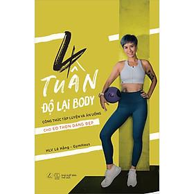 4 Tuần Độ Lại Body - Công Thức Tập Luyện Và Ăn Uống Cho Eo Thon Dáng Đẹp