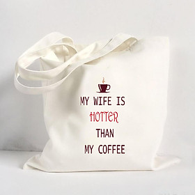Túi Vải Đeo Vai Tote Bag In Hình My wife is hotter than my coffee