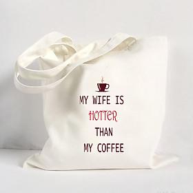 Túi Vải Đeo Vai Tote Bag In Hình My wife is hotter than my coffee - Hàng Chính Hãng