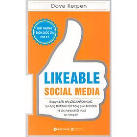 Cuốn Sách Đạt Giải Thưởng Sách Quốc Gia Hoa Kỳ: Likeable Social Media - Bí Quyết Làm Hài Lòng Khách Hàng, Tạo Dựng Thương Hiệu Thông Qua Facebook Và Các Mạng Xã Hội Khác