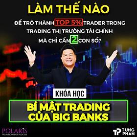 """Khoá học Online """"Bí Mật Trading Của Big Banks"""" - Làm thế nào để trở thành TOP 5% Trader trong trading thị trường tài chính S&P 500, Dow Jones, FOREX mà chỉ cần 2 con số?"""
