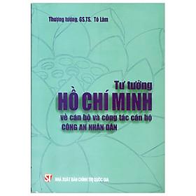 Tư Tưởng Hồ Chính Minh Về Cán Bộ Và Công Tác Cán Bộ Công An Nhân Dân