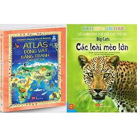 Combo 2 Cuốn: Children's Picture Atlas of Animals - Atlas động vật bằng tranh cho trẻ em + Bách Khoa Tri Thức Về Khám Phá Thế Giới Cho Trẻ Em - Các Loài Mèo Lớn
