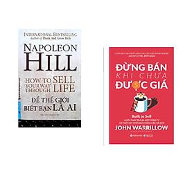 Combo 2 cuốn sách: Napoleon Hill - Để Thế Giới Biết Bạn Là Ai + Đừng Bán Khi Chưa Được Giá