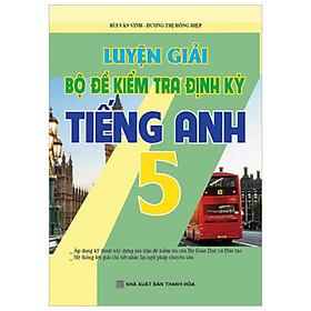 Luyện Giải Bộ Đề Kiểm Tra Định Kì Tiếng Anh 5