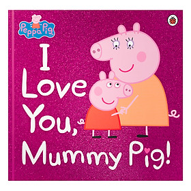 Peppa Pig: I Love You, Mummy Pig