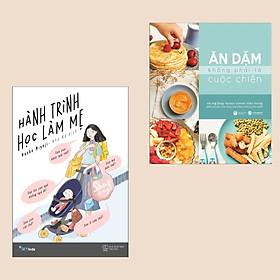 Combo Tuyệt Chiêu, Kỹ Năng Dành Cho Cha Mẹ: Hành Trình Học Làm Mẹ + Ăn Dặm Không Phải Là Cuộc Chiến (Cẩm Nang Dinh Dưỡng - Sức Khỏe Cho Bé)